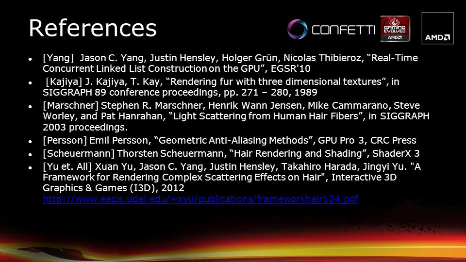 References [Yang] Jason C. Yang, Justin Hensley, Holger Grün, Nicolas Thibieroz, Real-Time Concurrent Linked List Construction on the GPU , EGSR 10.